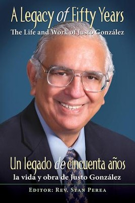 A Legacy of Fifty Years: The Life and Work of Justo Gonzalez: Un legado de cincuenta anos: la vida y obra de Justo Gonzalez - eBook  -     By: Association Hispanic Theological Education