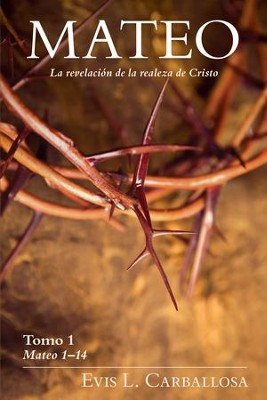 Mateo 1-14: La revelacion de la realeza de Cristo (Matthew 1-14 The revelation of the royalty of Christ)  -     By: Evis L. Carballosa