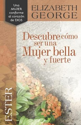 Ester: Descubre c&#243mo ser una mujer bella y fuerte, Esther: Becoming a Woman of Beauty and Strength  -     By: Elizabeth George