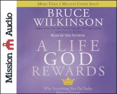 A Life God Rewards: Why Everything You Do Today Matters Forever Unabridged Audiobook on CD  -     Narrated By: Bruce Wilkinson     By: Bruce Wilkinson, David Kopp