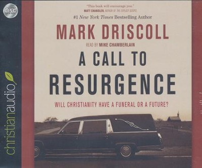 A Call to Resurgence: Will Christianity Have a Funeral or a Future - unabridged audiobook on CD  -     Narrated By: Mike Chamberlain     By: Mark Driscoll