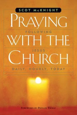 Praying with the Church: Following Jesus Daily, Hourly, Today - eBook  -     By: Scot McKnight