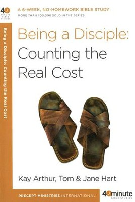 Being a Disciple: Counting the Real Cost,  40 Minute Bible Studies  -     By: Kay Arthur, Tom Hart, Jane Hart