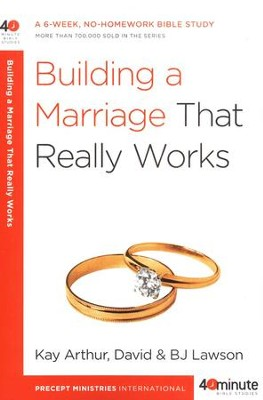 Building a Marriage That Really Works   -     By: Kay Arthur, David Lawson, B.J. Lawson