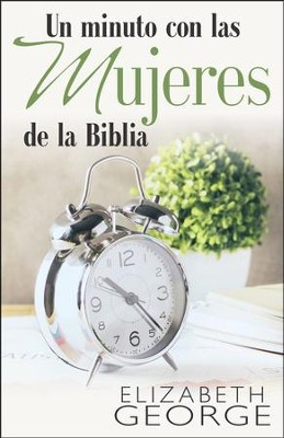 Un minuto con las mujeres de la Biblia (One Minute with the Women of the Bible  -     By: Elizabeth George