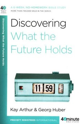 Discovering What the Future Holds  -     By: Kay Arthur, George Huber
