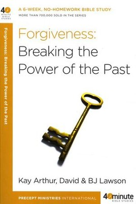 Forgiveness: Breaking the Power of the Past  -     By: Kay Arthur, David Lawson, B.J. Lawson