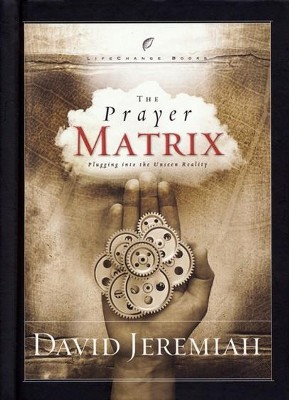 The Prayer Matrix: Plugging into the Unseen Reality - eBook  -     By: Dr. David Jeremiah