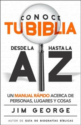 Conoce tu Biblia desde la A hasta la Z (Know Your Bible From A to Z)  -     By: Jim George