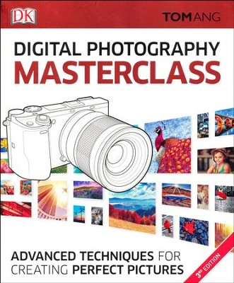 Digital Photography Masterclass, 3rd Edition  -     By: Tom Ang