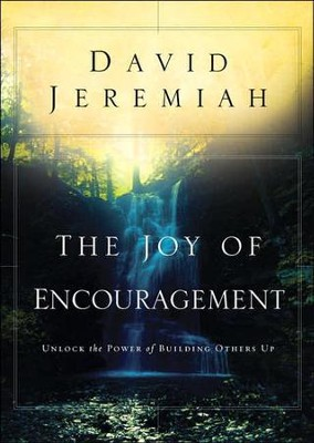 The Joy of Encouragement: Unlock the Power of Building Others Up - eBook  -     By: Dr. David Jeremiah