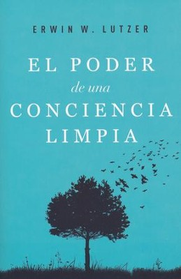 El poder de una conciencia limpia (The Power of a Clear Conscience)  -     By: Erwin W. Lutzer