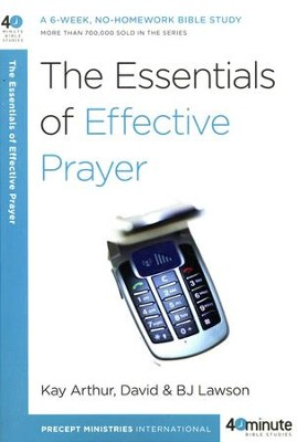 The Essentials of Effective Prayer  -     By: Kay Arthur, David Lawson, B.J. Lawson