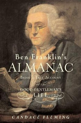 Ben Franklin's Almanac: Being a True Account of the Good Gentleman's Life - eBook  -     By: Candace Fleming