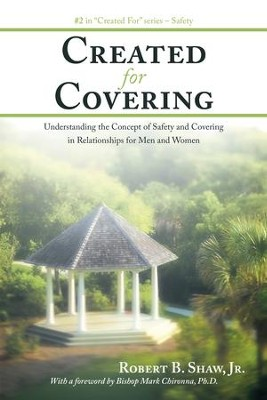Created For Covering: Understanding the Concept of Safety and Covering In Relationships for Men and Women - eBook  -     By: Robert B. Shaw Jr.