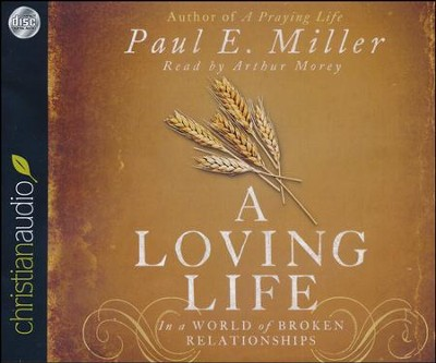 A Loving Life: In a World of Broken Relationships - unabridged audiobook on CD  -     Narrated By: Arthur Morey     By: Paul E. Miller