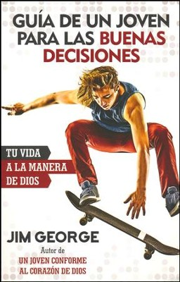 Guia de un joven para las buenas decisiones (A Young Man's Guide to Making Right Choices)  -     By: Jim George