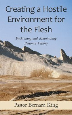 Creating a Hostile Environment for the Flesh: Reclaiming and Maintaining Personal Victory - eBook  -     By: Pastor Bernard King
