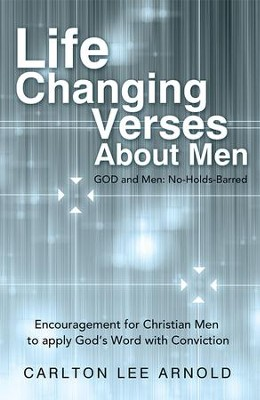 Life-Changing Verses About Men: Encouragement for Christian Men to apply Gods Word with Conviction - eBook  -     By: Carlton Arnold