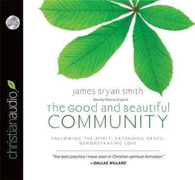 The Good and Beautiful Community: Following the Spirit, Extending Grace, Demonstrating Love - unabridged audiobook on CD  -     Narrated By: Maurice England     By: James Bryan Smith