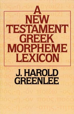 The New Testament Greek Morpheme Lexicon  -     By: Jacob Harold Greenlee