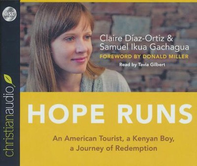 Hope Runs: An American Tourist, a Kenyan Boy, a Journey of Redemption - unabridged audiobook on CD  -     Narrated By: Tavia Gilbert     By: Claire Diaz-Ortiz, Sammy Ikua Gachagua