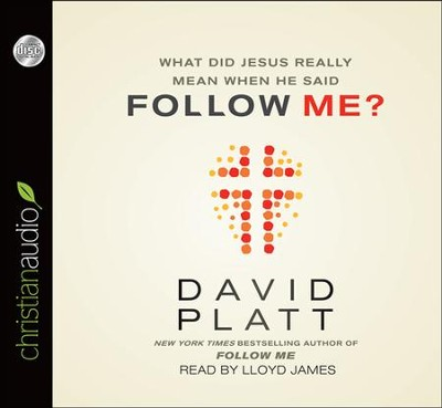 What Did Jesus Really Mean When He Said Follow Me? - unabridged audiobook on CD  -     By: David Platt
