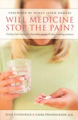 Will Medicine Stop the Pain? Finding God's Healing for Depression, Anxiety & Other Troubling Emotions  -     By: Elyse M. Fitzpatrick, Laura Hendrickson