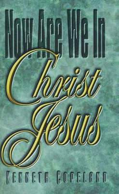 Now Are We In Christ Jesus  -     By: Kenneth Copeland