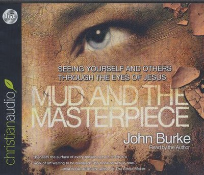 The Mud and the Masterpiece: Seeing Yourself and Others through the Eyes of Jesus - unabridged audiobook on CD  -     Narrated By: John Burke     By: John Burke