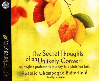 The Secret Thoughts of an Unlikely Convert: An English Professor's Journey into Christian Faith - unabridged audiobook on CD  -     By: Rosaria Champagne Butterfield