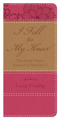 I Fall to My Knees: Devotional Prayers Inspired by Ephesians 3 - eBook  -     By: Laura Freudig