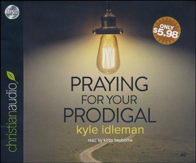Praying for Your Prodigal - unabridged audiobook on CD  -     Narrated By: Kirby Heyborne     By: Kyle Idleman