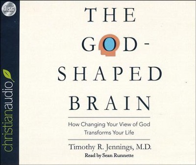 The God-Shaped Brain: How Changing Your View of God Transforms Your Life - unabridged audiobook on CD  -     Narrated By: Sean Runnette     By: Timothy R. Jennings