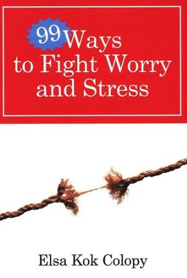 Ninety-Nine Ways to Fight Worry and Stress  -     By: Elsa Kok Colopy