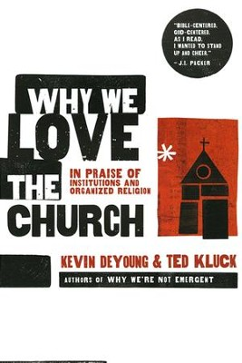 Why We Love the Church: In Praise of Institutions and Organized Religion  -     By: Ted Kluck, Kevin DeYoung