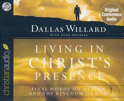 Living in Christ's Presence: Final Words on Heaven and the Kingdom of God - unabridged audiobook on CD  -     By: Dallas Willard, John Ortberg