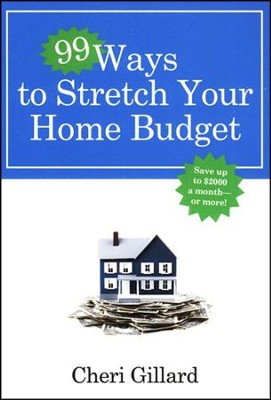 Ninety-Nine Ways to Stretch Your Home Budget  -     By: Cheri Gillard