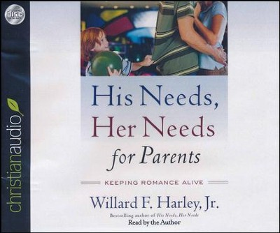 His Needs, Her Needs for Parents: Keeping Romance Alive - Unabridged audiobook on CD  -     Narrated By: Willard F. Harley     By: Willard F. Harley