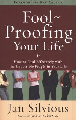 Foolproofing Your Life: How to Deal Effectively with   the Impossible People in Your Life  -     By: Jan Silvious