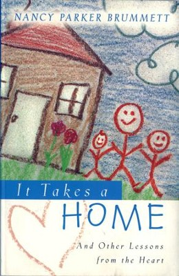 It Takes a Home: And Other Lessons from the Heart - eBook  -     By: Nancy Parker Brummett