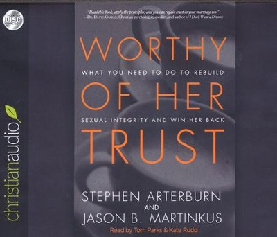 Worthy of Her Trust: What You Need to Do to Rebuild Sexual Integrity and Win Her Back - unabridged audiobook on CD  -     Narrated By: Tom Parks, Kate Rudd     By: Stephen Arterburn, Jason B. Martinkus