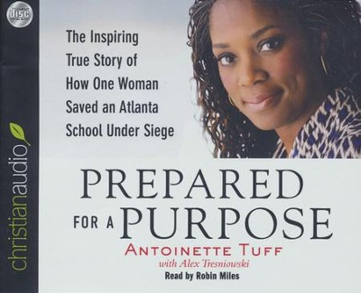 Prepared for a Purpose: The Inspiring True Story of How One Woman Saved an Atlanta School Under Siege - unabridged audiobook on CD  -     Narrated By: Robin Miles     By: Antoinette Tuff, Alex Tresniowski