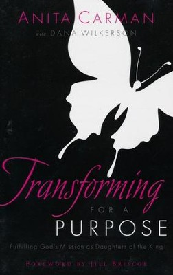 Transforming for a Purpose: Fulfilling God's Mission as a Daughter of the King  -     By: Anita Carman