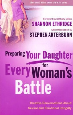 Preparing Your Daughter for Every Woman's Battle: Creative Conversations About Sexual and Emotional Integrity  -     By: Shannon Ethridge
