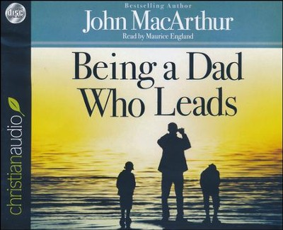 Being a Dad Who Leads - unabridged audiobook on CD  -     By: John MacArthur