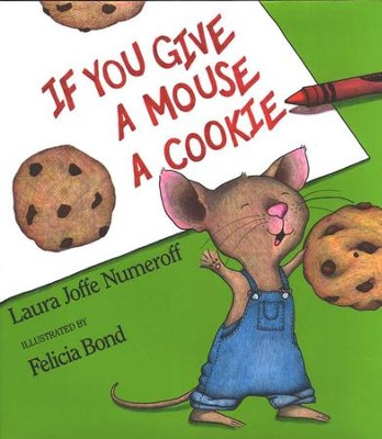 If You Give a Mouse a Cookie   -     By: Laura Numeroff     Illustrated By: Felicia Bond