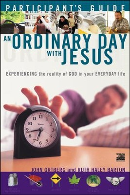 An Ordinary Day With Jesus: Experiencing the Reality of God in Your Everyday Life - Participant's Guide  -     By: John Ortberg, Ruth Haley Barton