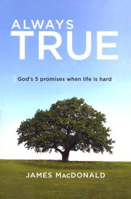 Always True: God's 5 Promises When Life is Hard  -     By: James MacDonald