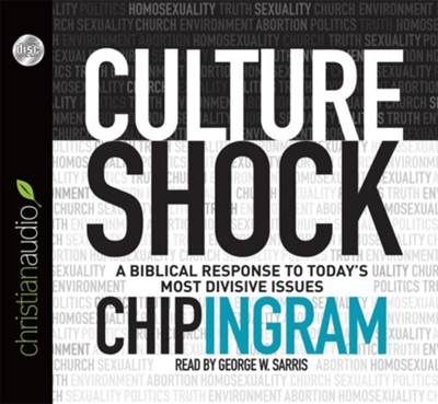 Culture Shock: A Biblical Response to Today's Most Divisive Issues - unabridged audiobook on CD  -     Narrated By: George W. Sarris     By: Chip Ingram